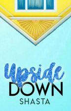 ~ Upside Down ~ by Armageddon_Tea