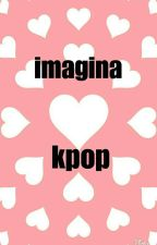 Imaginas Kpop by laragarcia_16_