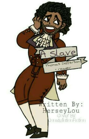 A Slave (A Thomas Jefferson x Reader) by HerseyLou