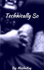 Technically So by MeshaKay