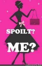 Spoilt? Me? (Watty awards 2011 VOTE) by readalot4