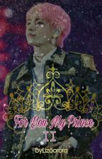 For You My Prince II  // Kim Tae Hyung FF by LizSorora
