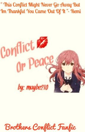 Conflict Or Peace (Brothers Conflict Fanfic) by maybe210