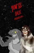 YOU'RE BACK-A CREEPYPASTA/JEFF & ELLIE STORY by horrorscope-