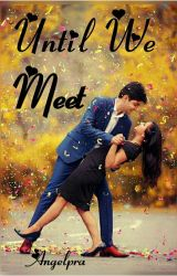 Until We Met by angelpra