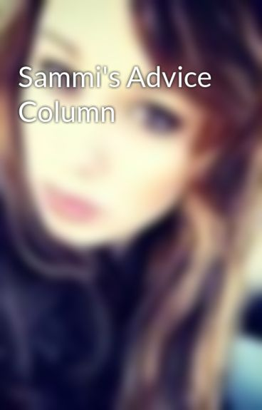 Sammi's Advice Column by SweetSummer