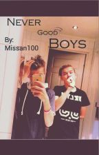 Never Good Boys|| M.G by Missan100