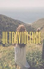 Ultraviolence ( H.S )  by littleheartbigtears
