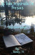 La vida inspirada en poesías by _Venus_15