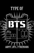 Type Of Bts by Army_bts_7thenoobs