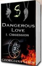 Dangerous Love H.S I. Obsession by MaddaStyles