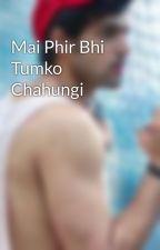 Mai Phir Bhi Tumko Chahungi by areebahina