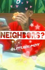 Neighbors? // Frimzy Fanfiction❤ by Littlefrimzyy