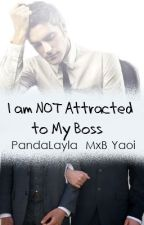 I am NOT attracted to my boss! (MxB Yaoi) *Completed* by PandaLayla