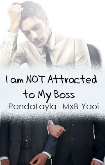 I am NOT attracted to my boss! (MxB Yaoi) *Completed*