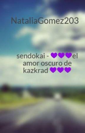 sendokai -  💜💜💜el amor oscuro de kazkrad 💜💜💜 by NataliaGomez203
