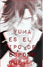 """""""Yuma es el tipo de esposó que...""""  by LaChibiNekoCreepy"""