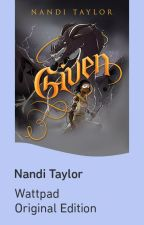 Given - (Formerly Dragon Given) - Book 1 by Nandi_taylor