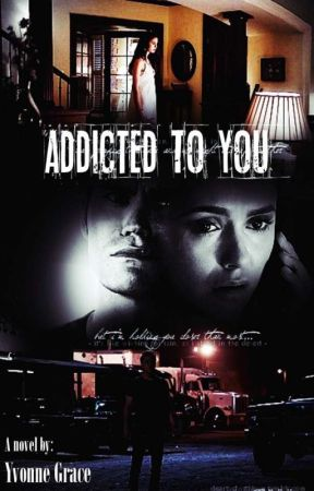 Addicted To You by YvonneGrace1