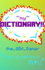 My Dictionary: Finally Understand Me!! by iBitlyArts