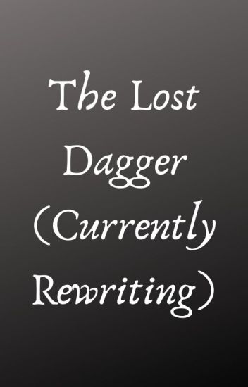 The Lost Dagger (Currently Rewriting)