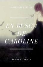 En Busca de Caroline by MariahandLucille
