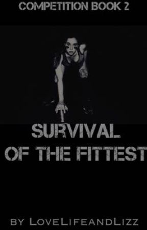 Survival of the Fittest (Competition Sequel) by LoveLifeandLizz