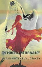The Princess and The Bad Boy by Imaginatively_Crazy