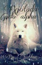 Rejeitada pelo alfa by Juuh_LoveS2