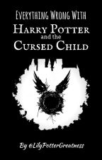 Everything Wrong With Harry Potter and the Cursed Child by LilyOfTheLibrary