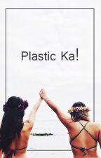 Plastic ka!! (one shot) by CHarlyanneJER