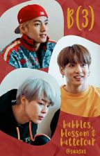 B(3) - Bubbles, Blossom and Buttercup + taejikook by swagay
