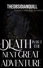 Death is but the Next Great Adventure (TRADUCCIÓN) by Maya_0196