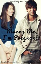Marry me, I'm Pregnant! by WRITING_LOVE_STORY