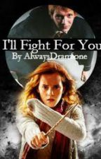 I'll Fight For You - Fred/Hermione by AlwaysDramione