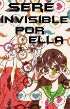 Seré invisible por ella by mariaavila35728