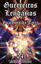 Guerreiros Lendários: Guardiões da Terra (Vol 4) by Nilan_17_Lendario