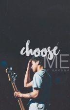 Choose Me || c.h by Hakuna