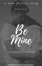 Be Mine [COMPLETED] by putuanjani