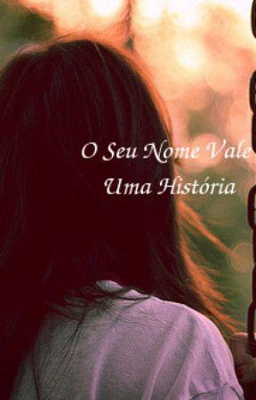 O Seu Nome Vale Uma História by JuliaSilva1201
