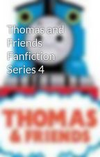 Thomas and Friends Fanfiction Series 4 by ThomasFanNo1