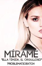 Mírame (Editando) by ProblematicBxtch