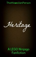Heritage - A LEGO Ninjago Fanfiction (Book 3) by ThatHawaiianPerson