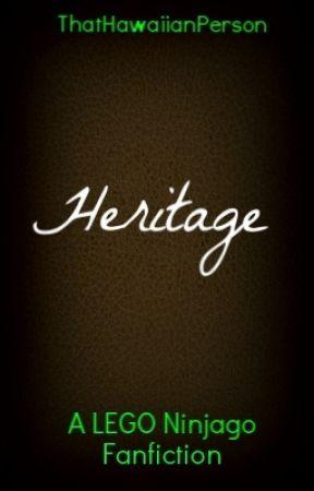 Heritage - A LEGO Ninjago Fanfiction (Book 2) by ThatHawaiianPerson