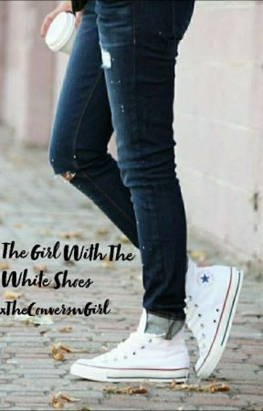 The Girl With The White Shoes by xTheConverseGirl