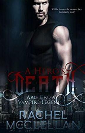 A Hero's Death: Aris Crow Vampire Legend by Rachel_McClellan