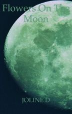 Flowers On The Moon by HeartOfPalm