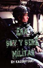ERA, SOY Y SERE MILITAR by KagoMitsuki