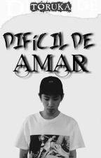 DIFÍCIL DE AMAR. © by AdtwinkiiOOR