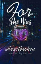 For She Was Heartbroken by summerbackthen